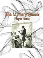 The Mystery Queen by Fergus Hume