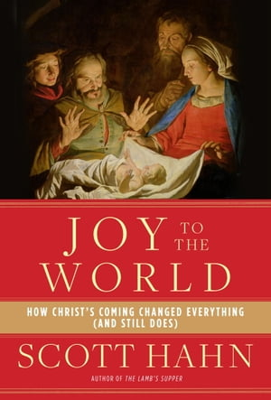Joy to the World How Christ's Coming Changed Everything (and Still Does)