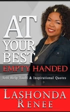 At Your Best Empty Handed by lashonda Renee