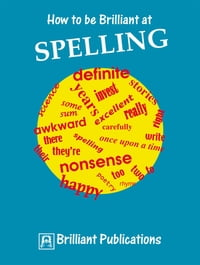 How to be Brilliant at Spelling: How to be Brilliant at Spelling
