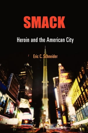Smack Heroin and the American City