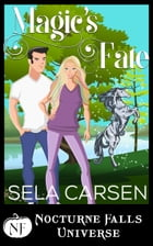 Magic's Fate: A Nocturne Falls Universe Story by Sela Carsen