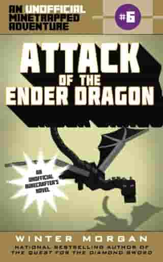 Attack of the Ender Dragon: An Unofficial Minetrapped Adventure, #6 by Winter Morgan