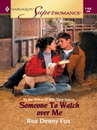 Someone To Watch Over Me by Roz Denny Fox