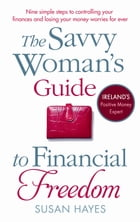 The Savvy Woman's Guide to Financial Freedom by Susan Hayes