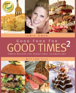 Good Food For Good Times 2: Simple Recipes for Sensational Celebrations by Jamie Gwen