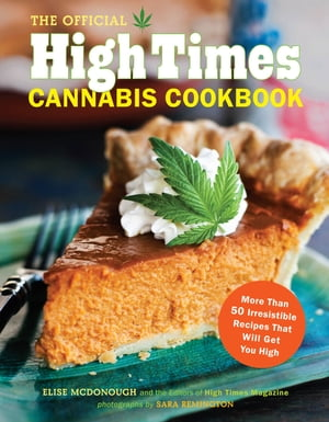 The Official High Times Cannabis Cookbook More Than 50 Irresistible Recipes That Will Get You High