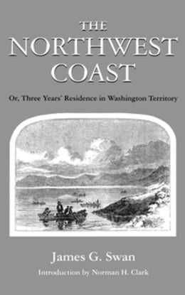 Book The Northwest Coast: Or, Three Years¿ Residence in Washington Territory by Swan, James G.