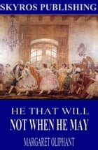 He That Will Not When He May by Margaret Oliphant
