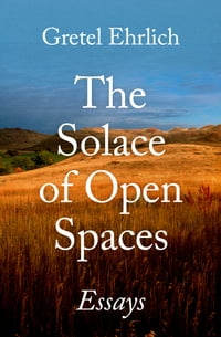 The Solace of Open Spaces: Essays