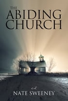 The Abiding Church by Nate Sweeney