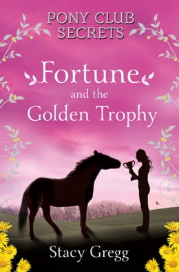 Book Fortune and the Golden Trophy (Pony Club Secrets, Book 7) by Stacy Gregg
