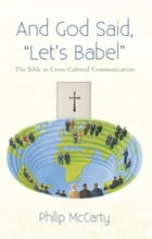 """And God Said, """"Let's Babel"""": The Bible as Cross-Cultural Communication by Philip McCarty"""