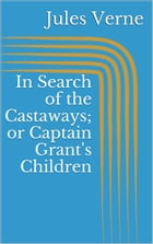 In Search of the Castaways; or Captain Grant's Children by Jules Verne