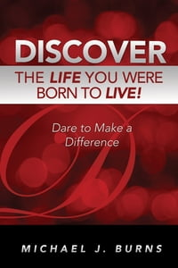 Discover the Life You Were Born to Live: Dare to Make a Difference