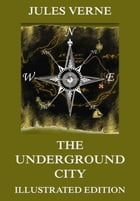 The Underground City: Extended Annotated & Illustrated Edition by Jules Verne