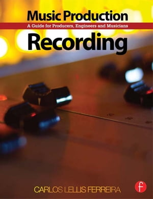 Music Production: Recording A Guide for Producers,  Engineers,  and Musicians