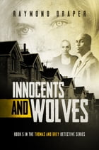 Innocents and Wolves: Thomas & Grey Mysteries Book 5 by Raymond Draper