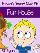 Mouse's Secret Club #6: Fun House: Mouse's Secret Club, #6 by PJ Ryan