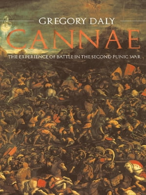Cannae: The Experience of Battle in the Second Punic War The Experience of Battle in the Second Punic War