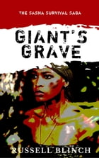 Giant's Grave: The Sasha Survival Saga, #1 by Russell Blinch