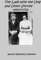 The Lady with the Dog and Other Stories (Annotated) by Anton Chekhov