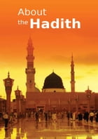 About the Hadith: Islamic Books on the Quran, the Hadith and the Prophet Muhammad by Maulana Wahiduddin Khan