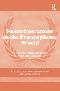 Peace Operations in the Francophone World: Global governance meets post-colonialism