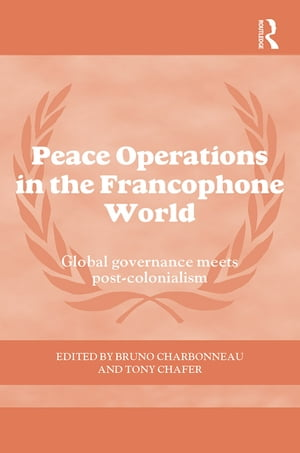 Peace Operations in the Francophone World Global governance meets post-colonialism