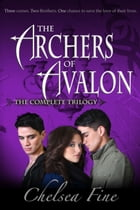 The Archer of Avalon: The Complete Trilogy (Anew, Awry, and Avow) by Chelsea Fine