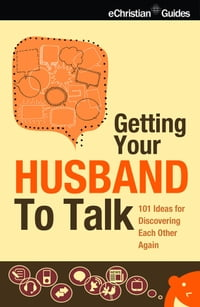 Getting Your Husband to Talk: 101 Ideas for Discovering Each Other Again