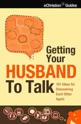 Getting Your Husband to Talk: 101 Ideas for Discovering Each Other Again by Gail Veerman