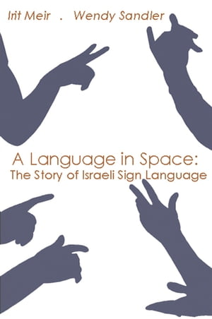 A Language in Space The Story of Israeli Sign Language
