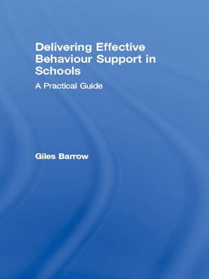 Delivering Effective Behaviour Support in Schools A Practical Guide