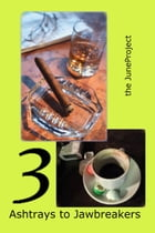 Ashtrays to Jawbeakers: Volume 3