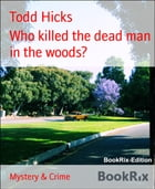 Who killed the dead man in the woods? by Todd Hicks
