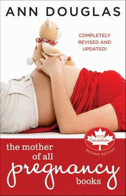 Book The Mother of All Pregnancy Books: An All-Canadian Guide to Conception, Birth and Everything In… by Douglas, Ann