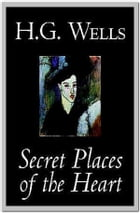 The Secret Places of The Heart by H. G. Wells