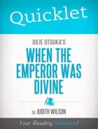 Quicklet on Julie Otsuka's When the Emperor Was Divine by Judith  Mary Wilson