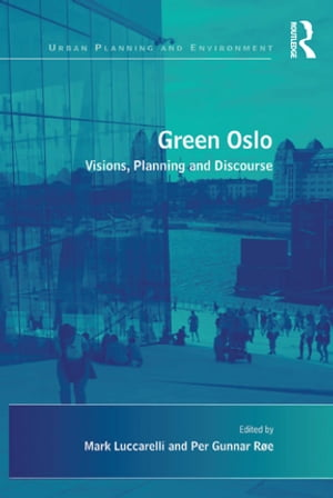 Green Oslo Visions, Planning and Discourse