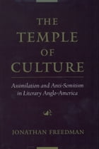 The Temple of Culture: Assimilation and Anti-Semitism in Literary Anglo-America by Jonathan Freedman