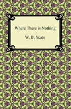 Where There is Nothing by W. B. Yeats