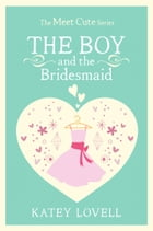 The Boy and the Bridesmaid: A Short Story (The Meet Cute) by Katey Lovell