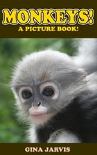 Monkeys!: Cute pictures of monkeys, chimps, and other primates! by Gina Jarvis