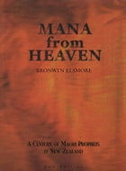 Mana from Heaven: A Century of Maori Prophets in New Zealand by Bronwyn Elsmore