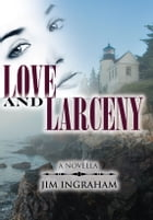 Love and Larceny: A Novella by Jim Ingraham