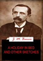 A HOLIDAY IN BED And Other Sketches by J. M. BARRIE