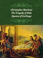 The Tragedy of Dido Queene of Carthage by Christopher Marlowe