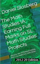 The Math Studies IA: Earning Full Marks on SL Math Studies Projects: Ideal for the INTERNATIONAL BACCALAUREATE DIPLOMA by Daniel Slosberg