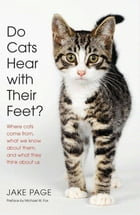 Do Cats Hear with Their Feet?: Where Cats Come From, What We Know About Them, and What They Think About Us by Jake Page